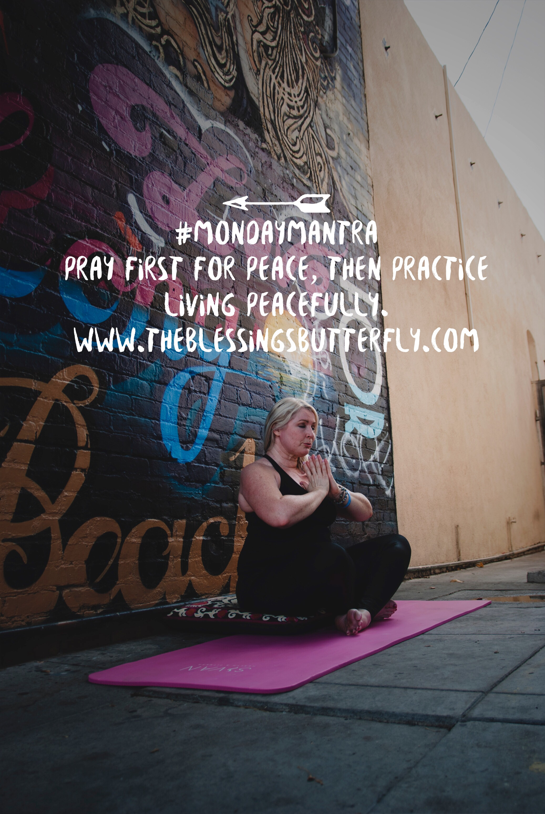 Pray for Peace, then practice living peacefully.