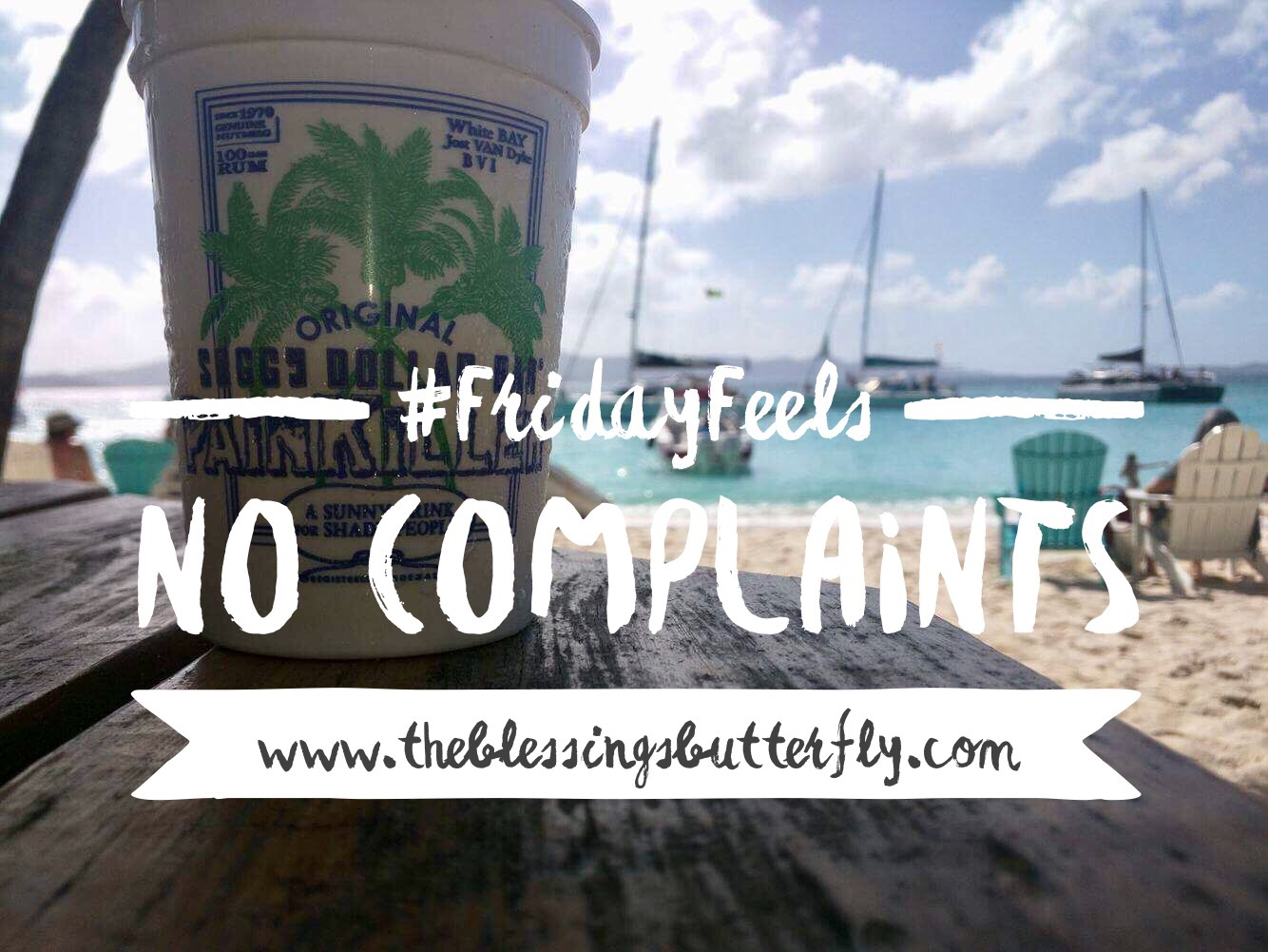 #FridayFeels No Complaints, Virgin Islands, Soggy Dollar Bar, The Blessings Butterfly